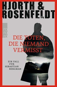 Die Toten, die niemand vermisst / Sebastian Bergman Bd.3 - Hjorth, Michael; Rosenfeldt, Hans