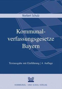 Kommunalverfassungsgesetze Bayern - Schulz, Norbert