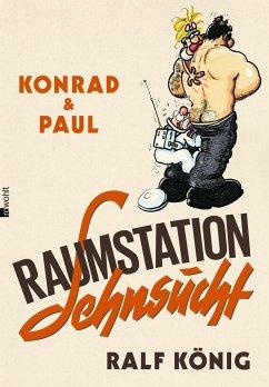 Konrad & Paul: Raumstation Sehnsucht - König, Ralf