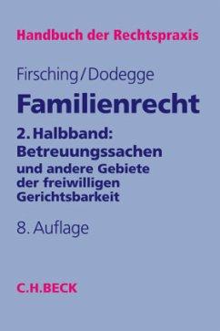 Familienrecht 2. Halbbd.: Betreuungssachen und andere Gebiete der freiwilligen Gerichtsbarkeit - Dodegge, Georg; Firsching, Karl