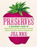 Preserves: A beginner's guide to making jams and jellies, chutneys and pickles, sauces and ketchups, syrups and alcoholic sips (eBook, ePUB)