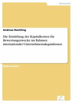 Die Ermittlung der Kapitalkosten für Bewertungszwecke im Rahmen internationaler Unternehmensakquisitionen (eBook, PDF) - Reichling, Andreas
