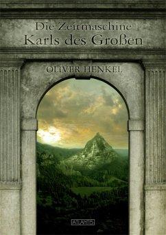 Die Zeitmaschine Karls des Großen (eBook, ePUB) - Henkel, Oliver