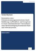 Konzeption eines Dokumentenmanagementsystems durch Einführung von Workflow- und Groupware in einem mittelständischen Unternehmen unter Berücksichtigung bestehender Hard- und Softwaresysteme (eBook, PDF)