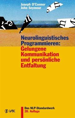 Neurolinguistisches Programmieren: Gelungene Kommunikation und persönliche Entfaltung (eBook, PDF) - O'Connor, Joseph; Seymour, John
