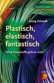 Plastisch, elastisch, und fantastisch. . (eBook, PDF)
