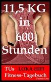 11,5 KG in 600 Stunden TUs LOKA HIFI Fitness-Tagebuch (eBook, ePUB)