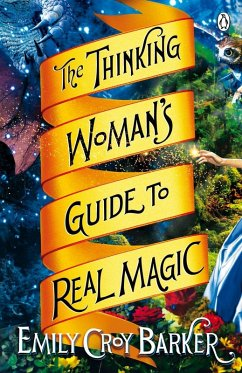 The Thinking Woman's Guide to Real Magic (eBook, ePUB) - Barker, Emily Croy