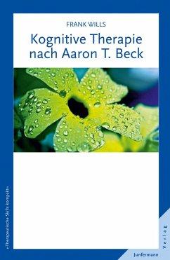 Kognitive Therapie nach Aaron T. Beck - Wills, Frank