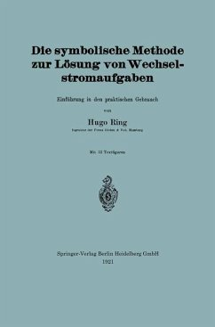 Die symbolische Methode zur Lösung von Wechselstromaufgaben - Ring, Hugo