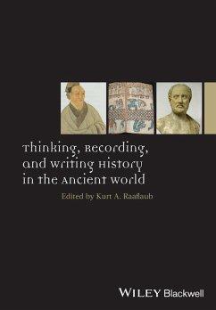 Thinking, Recording, and Writing History in the Ancient World (eBook, ePUB) - Raaflaub, Kurt A.