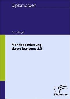Marktbeeinflussung durch Tourismus 2.0 (eBook, PDF) - Lellinger, Tim