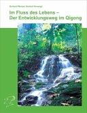 Im Fluss des Lebens - Der Entwicklungsweg im Qigong