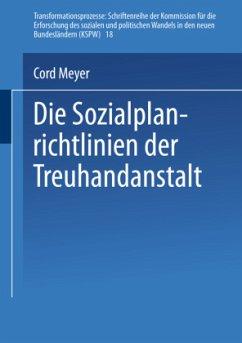 Die Sozialplanrichtlinien der Treuhandanstalt - Meyer, Cord