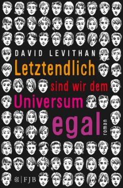 Letztendlich sind wir dem Universum egal / Letztendlich Bd.1 - Levithan, David