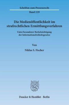 Die Medienöffentlichkeit im strafrechtlichen Ermittlungsverfahren - Fischer, Niklas S.