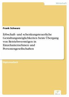 Erbschaft- und schenkungsteuerliche Gestaltungsmöglichkeiten beim Übergang von Betriebsvermögen in Einzelunternehmen und Personengesellschaften (eBook, PDF) - Schwarz, Frank
