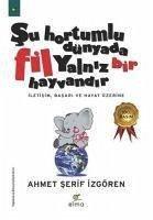 Su Hortumlu Dünyada Fil Yalniz Bir Hayvandir - Serif Izgören, Ahmet