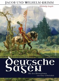Deutsche Sagen - Vollständige Ausgabe - Grimm, Jacob; Grimm, Wilhelm