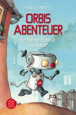 Ein kleiner Roboter büxt aus / Orbis Abenteuer ...