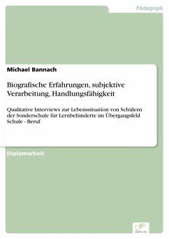 Biografische Erfahrungen, subjektive Verarbeitung, Handlungsfähigkeit (eBook, PDF) - Bannach, Michael