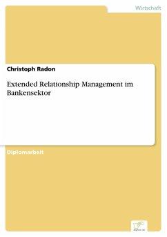 Extended Relationship Management im Bankensektor (eBook, PDF) - Radon, Christoph