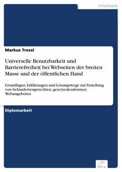 Universelle Benutzbarkeit und Barrierefreiheit bei Webseiten der breiten Masse und der öffentlichen Hand (eBook, PDF) - Tressl, Markus