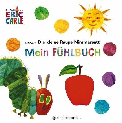 Die kleine Raupe Nimmersatt - Mein Fühlbuch von Eric Carle ...