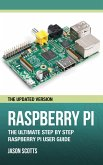Raspberry Pi :The Ultimate Step by Step Raspberry Pi User Guide (The Updated Version ) (eBook, ePUB)