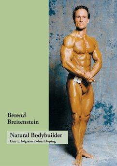 Natural Bodybuilder (eBook, ePUB) - Breitenstein, Berend