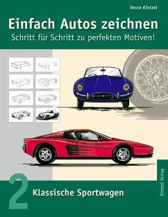 Einfach Autos zeichnen - Schritt für Schritt zu perfekten Motiven! (eBook, ePUB)