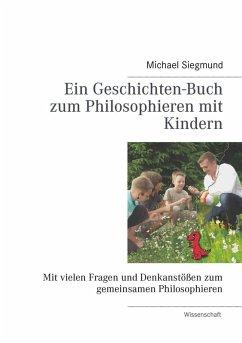 Ein Geschichten-Buch zum Philosophieren mit Kindern (eBook, ePUB)