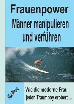 Frauenpower - Männer manipulieren und verführen (eBook, ePUB) - Nick Metarn