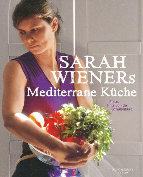 Sarah Wieners Mediterrane Küche Von Sarah Wiener