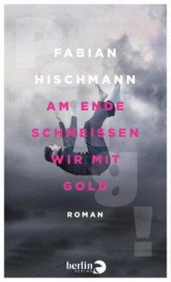 Am Ende schmeißen wir mit Gold - Hischmann, Fabian