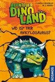 Wo ist der Ankylosaurus? / Abenteuer Dinoland Bd.3