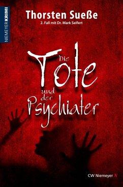 Die Tote und der Psychiater - Sueße, Thorsten