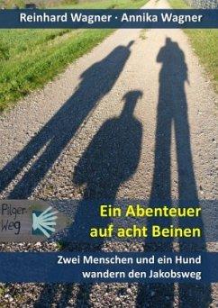Ein Abenteuer auf acht Beinen - Wagner, Reinhard