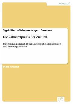 Die Zahnarztpraxis der Zukunft (eBook, PDF) - Hertz-Eichenrode, geb. Basedow