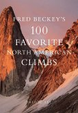 Fred Beckey's 100 Favorite North American Climbs (eBook, ePUB)