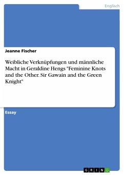 Weibliche Verknüpfungen und männliche Macht in Geraldine Hengs