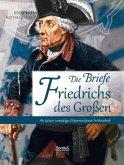 Die Briefe Friedrichs des Großen an seinen vormaligen Kammerdiener Fredersdorf