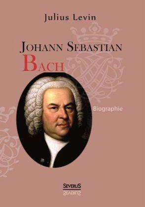 Johann Sebastian Bach Biographie Von Julius Levin Portofrei Bei
