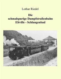 Die schmalspurige Dampfstraßenbahn Eltville-Schlangenbad (eBook, ePUB)