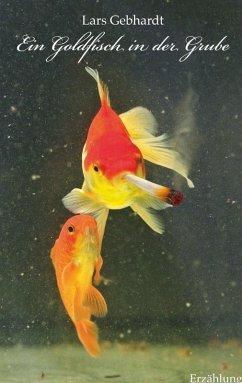 Ein Goldfisch in der Grube (eBook, ePUB) - Gebhardt, Lars