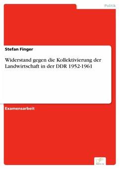 Widerstand gegen die Kollektivierung der Landwirtschaft in der DDR 1952-1961 (eBook, PDF) - Finger, Stefan