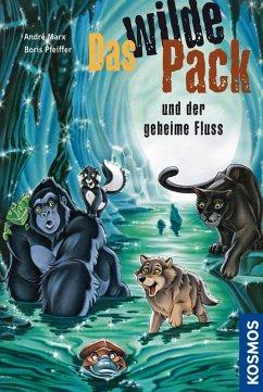 Das wilde Pack und der geheime Fluss / Das wilde Pack Bd.3 (eBook, ePUB) - Pfeiffer, Boris; Marx, André