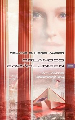 Orlandos Erzählungen - Atlantis 200.000 BC (eBook, ePUB)