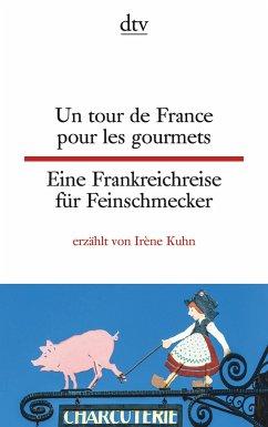 Un tour de France pour les gourmets Eine Frankreichreise für Feinschmecker - Kuhn, Irène