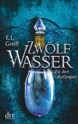 Zu den Anfängen / Zwölf Wasser Bd.1 - Greiff, E. L.